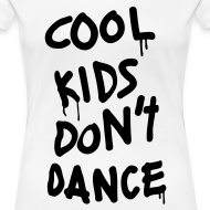 Design ~ Cool Kids Don't Dance Women's T-Shirts
