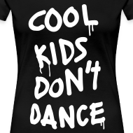 Design ~ Cool Kids Don't Dance Women's T-Shirts