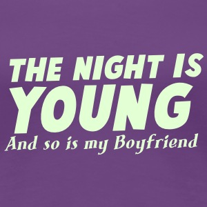 THE NIGHT IS YOUNG and SO is my BOYFRIEND! Women's T-Shirts - Women's Premium T-Shirt