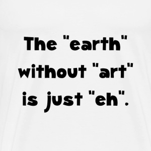 Earth Without Art - Men's Premium T-Shirt