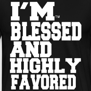 I'M BLESSED AND HIGHLY FAVORED - Men's Premium T-Shirt