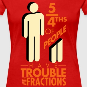 5/4ths have Fraction Troubles - Women's Premium T-Shirt