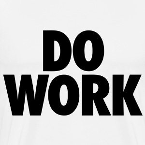 Do Work T-Shirts - stayflyclothing.com - Men's Premium T-Shirt