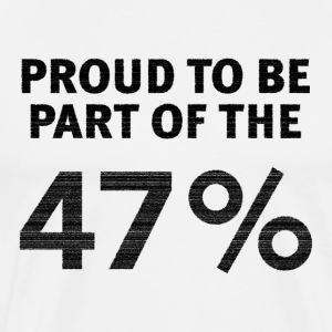Proud to be Part of the 47% Shirt - Men's Premium T-Shirt