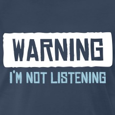 Warning - I'm not listening T-Shirts