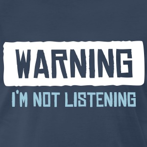 Warning - I'm not listening T-Shirts - Men's Premium T-Shirt
