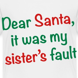 Dear Santa, it was my sister's fault - Toddler Premium T-Shirt