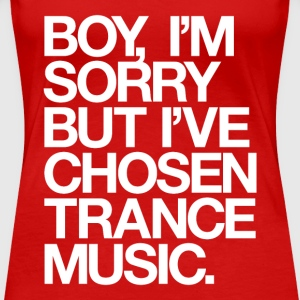 Boy, I'm Sorry But I've Chosen Trance Music Women's T-Shirts - Women's Premium T-Shirt