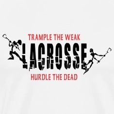 Lacrosse Trample The Weak T-Shirt