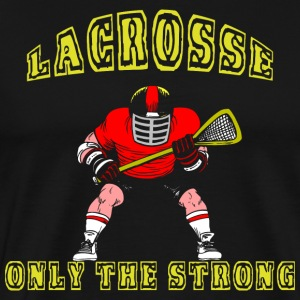 Lacrosse Only The Strong T-Shirts - Men's Premium T-Shirt