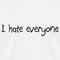 I hate everyone T-Shirts