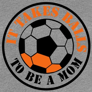 IT TAKES BALLS TO BE A MOM funny soccer sports Women's T-Shirts - Women's Premium T-Shirt