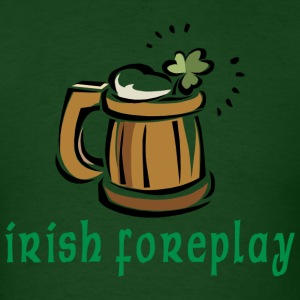 Irish Foreplay T-Shirt - Men's T-Shirt