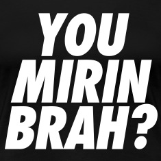 You Mirin Brah? Women's T-Shirts