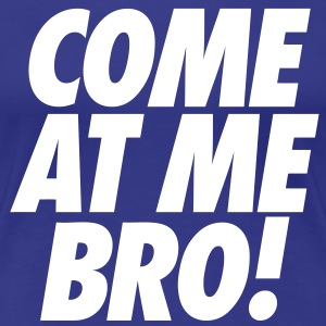 Come At Me  Bro Women's T-Shirts - Women's Premium T-Shirt