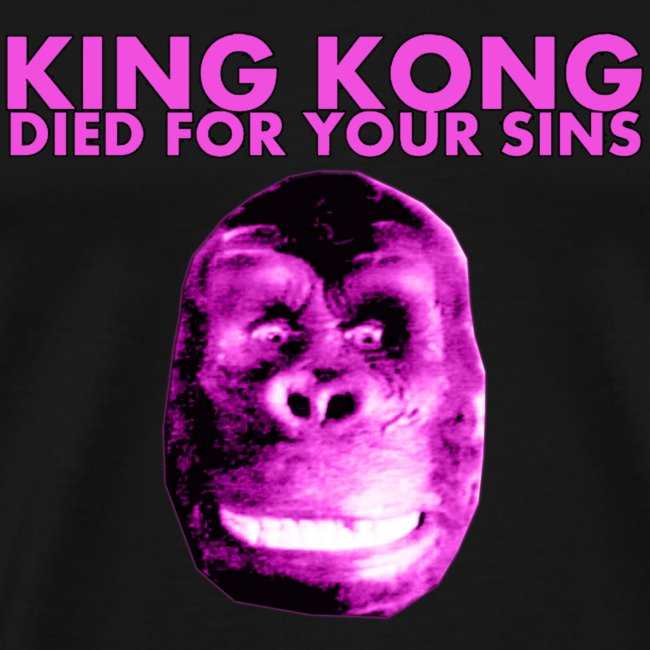 King Kong Died For Your Sins