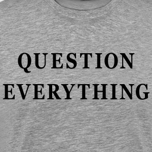 Question Everything - Men's Premium T-Shirt