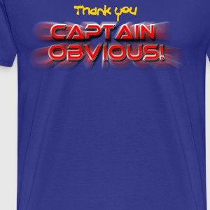 Thank You Captain Obvious T-Shirts - Men's Premium T-Shirt