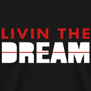 Livin The Dream - Men's Premium T-Shirt