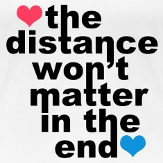 Distance Wont matter in the End Hearts Women's T-Shirts