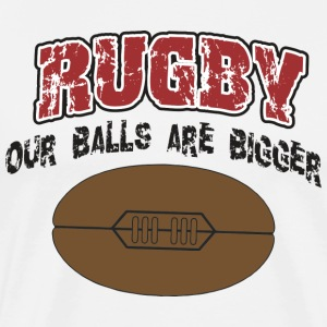 Rugby Our Balls Are Bigger T-Shirt - Men's Premium T-Shirt