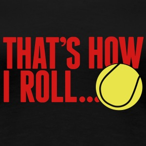 that's how I roll - tennis Women's T-Shirts - Women's Premium T-Shirt