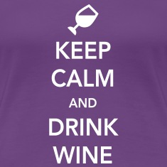 Keep Calm and Drink Wine Women's T-Shirts