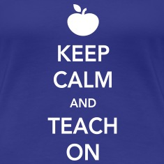 Keep Calm and Teach On Women's T-Shirts