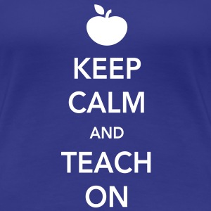 Keep Calm and Teach On Women's T-Shirts - Women's Premium T-Shirt