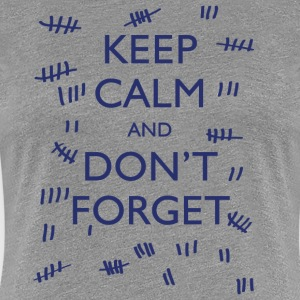 KEEP CALM AND DON'T FORGET Women's T-Shirts - Women's Premium T-Shirt