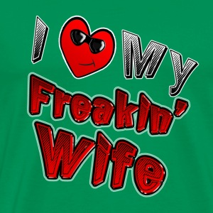 I love My Freakin Wife. TM - Men's Premium T-Shirt