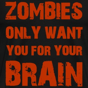 Zombies only want you for your brain - Men's Premium T-Shirt
