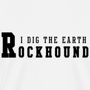 Rockhound I Dig The Earth T-Shirt - Men's Premium T-Shirt
