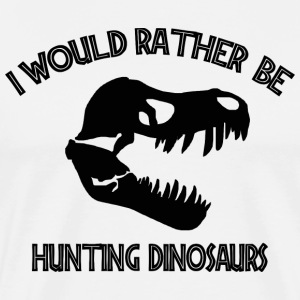 I Would Rather Be Hunting Dinosaurs T-Shirt - Men's Premium T-Shirt