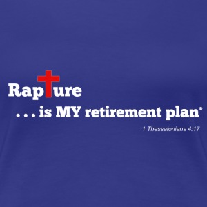Rapture is MY retirement plan - Royal Blue - Women's Premium T-Shirt