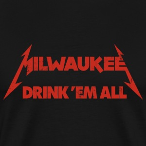 MILWAUKEE DRINK EM ALL T-Shirts - Men's Premium T-Shirt