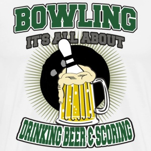 Bowling It's All About Drinking Beer & Scoring T-S - Men's Premium T-Shirt