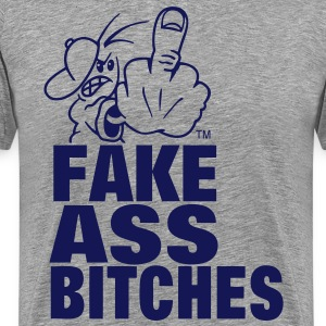 FUCK YOU FAKE ASS BITCHES T-Shirts - Men's Premium T-Shirt