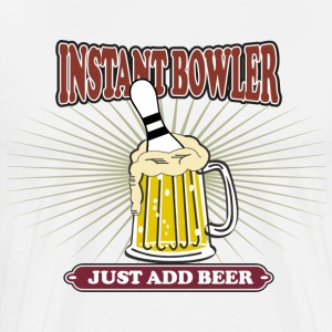 Instant Bowler Just Add Beer T-Shirt - Men's Premium T-Shirt