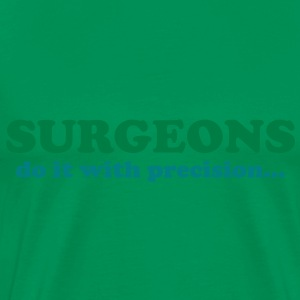 Surgeons do it with precision... T-Shirts - Men's Premium T-Shirt