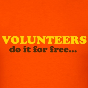 Volunteers do it for free... T-Shirts - Men's T-Shirt