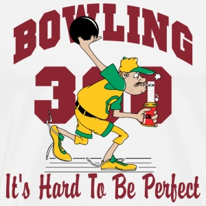 Bowling 300 It's Hard To Be Perfect T-Shirt - Men's Premium T-Shirt