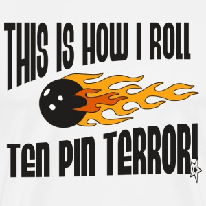 Bowling This Is How I Roll Ten Pin Terror T-Shirt - Men's Premium T-Shirt