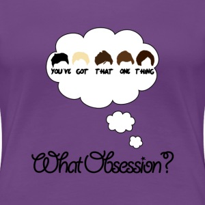 What Obsession? - Women's Premium T-Shirt