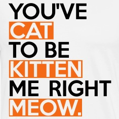 Cat To Be Kitten Me T-Shirts