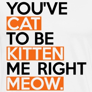 Cat To Be Kitten Me T-Shirts - Men's Premium T-Shirt
