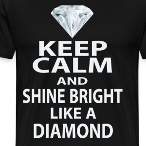 keep calm and shine bright like a diamond T-Shirts - Men's Premium T-Shirt