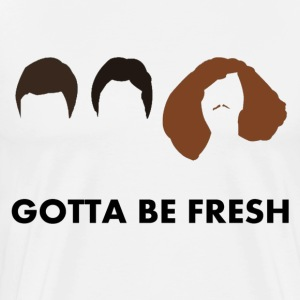 Gotta Be Fresh T-Shirts - Men's Premium T-Shirt
