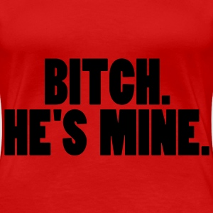 bitch he's mine Women's T-Shirts - Women's Premium T-Shirt