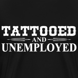 Tattooed & Unemployed T-Shirts - Men's Premium T-Shirt